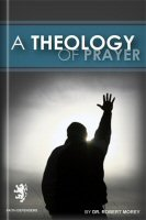 A Theology of Prayer