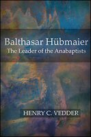Balthasar Hübmaier: The Leader of the Anabaptists