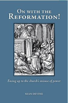 On with the Reformation!: Facing up to the Church's Misuse of Power