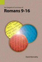 An Exegetical Summary of Romans 9–16