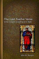 The Last Twelve Verses of the Gospel According to S. Mark
