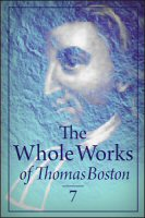 The Whole Works of Thomas Boston, Vol. 7: An Explication of the Assembly's Shorter Catechism