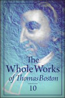 The Whole Works of Thomas Boston, Vol. 10: A Series of Sermons and the Christian Life Delineated