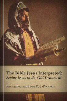 The Bible Jesus Interpreted: Seeing Jesus in the Old Testament