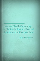 Lectures Chiefly Expository on St. Paul's First and Second Epistles to the Thessalonians