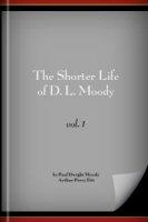 The Shorter Life of D. L. Moody: His Life, vol. 1