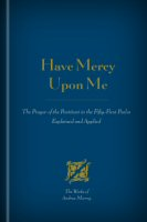 Have Mercy Upon Me: The Prayer of the Penitent in the Fifty-First Psalm Explained and Applied