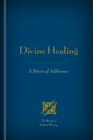 Divine Healing: A Series of Addresses