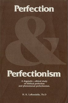 Perfection and Perfectionism: A Dogmatic Ethical Study of Biblical Perfection and Phenomenal Perfectionism