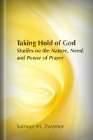 Taking Hold of God: Studies on the Nature, Need, and Power of Prayer