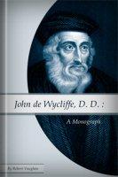 John de Wycliffe, D. D.: A Monograph