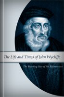 Life and Times of John Wycliffe: The Morning Star of the Reformation