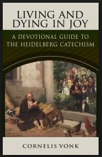Living and Dying in Joy: A Devotional Guide to the Heidelberg Catechism