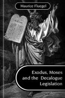 Exodus, Moses and the Decalogue Legislation