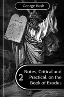 Notes, Critical and Practical, on the Book of Exodus, vol. 2