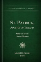 St. Patrick, Apostle of Ireland: A Memoir of His Life and Mission