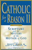 Catholic for a Reason II: Scripture and the Mystery of the Mother of God, 2nd ed.