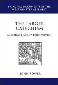 The Larger Catechism: A Critical Text and Introduction