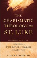 The Charismatic Theology of St. Luke: Trajectories from the Old Testament to Luke–Acts