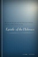 The Jewish Temple and the Christian Church: A Series of Discourses on the Epistle to the Hebrews