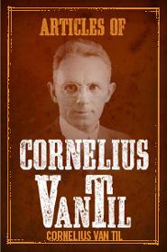 Articles of Cornelius Van Til
