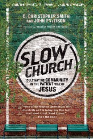 Slow Church: Cultivating Community in the Patient Way of Jesus
