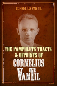 The Pamphlets, Tracts, and Offprints of Cornelius Van Til