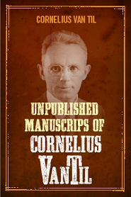 Unpublished Manuscripts of Cornelius Van Til