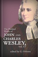 The Poetical Works of John and Charles Wesley, vol. 13