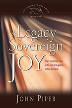 The Legacy of Sovereign Joy: God's Triumphant Grace in the Lives of Augustine, Luther, and Calvin