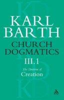 Church Dogmatics, Volume 3: The Doctrine of Creation, Part 1