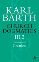 Church Dogmatics, Volume 3: The Doctrine of Creation, Part 2