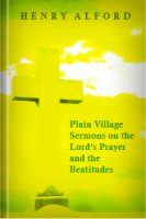 Plain Village Sermons on the Lord's Prayer and the Beatitudes