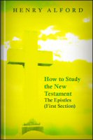 How to Study the New Testament: The Epistles (First Section)