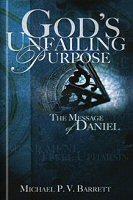 God's Unfailing Purpose: The Message of Daniel