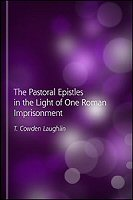 The Pastoral Epistles in the Light of One Roman Imprisonment