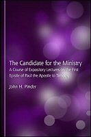 The Candidate for the Ministry: A Course of Expository Lectures on the First Epistle of Paul the Apostle to Timothy