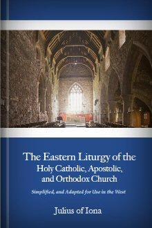 The Eastern Liturgy of the Holy Catholic, Apostolic, and Orthodox Church