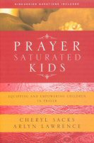 Prayer-Saturated Kids: Equipping and Empowering Children in Prayer