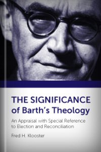 The Significance of Barth's Theology: An Appraisal with Special Reference to Election and Reconciliation