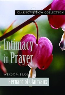 Intimacy in Prayer: St. Bernard of Clairvaux