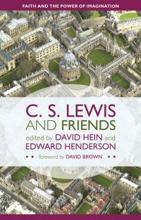 C. S. Lewis and Friends: Faith and the Power of Imagination