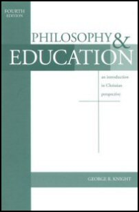 Philosophy and Education: An Introduction in Christian Perspective, 4th ed.