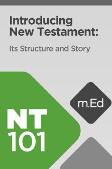 Mobile Ed: NT101 Introducing New Testament: Its Structure and Story (6 hour course)