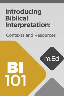 Mobile Ed: BI101 Introducing Biblical Interpretation: Contexts and Resources (5 hour course)