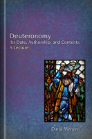 Deuteronomy: Its Date, Authorship, and Contents: A Lecture