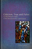 Criticism, True and False; or, The Present State of the Deuteronomy Controversy