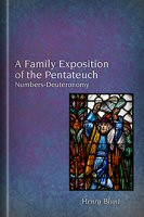 A Family Exposition of the Pentateuch: Numbers-Deuteronomy