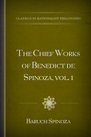 The Chief Works of Benedict de Spinoza, vol. 1