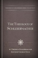 "The Theology of Schleiermacher: A Condensed Presentation of His Chief Work ""The Christian Faith"""